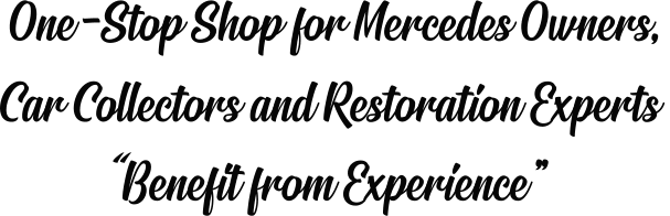 "One-Stop Shop for Mercedes Owners, Car Collectors and Restoration Experts  ""Benefit from Experience"""
